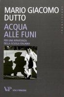 Acqua alle funi - Mario G. Dutto