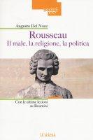 Rousseau. Il male, la religione, la politica - Augusto Del Noce