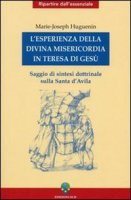 L'esperienza della divina misericordia in Teresa di Gesù. Saggio di sintesi dottrinale sulla santa di Avila - Huguenin Marie-Joseph
