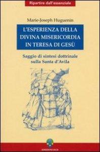 Copertina di 'L'esperienza della divina misericordia in Teresa di Gesù. Saggio di sintesi dottrinale sulla santa di Avila'