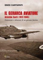 Il gerarca aviatore. Aristide Sarti (1917-1945) - Cartapati Enzo