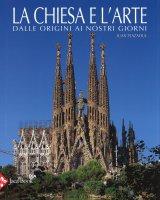 La chiesa e l'arte dalle origini ai nostri giorni - Juan Plazaola