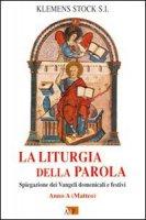 La liturgia della parola. Spiegazione dei Vangeli domenicali e festivi. Anno A - Stock Klemens