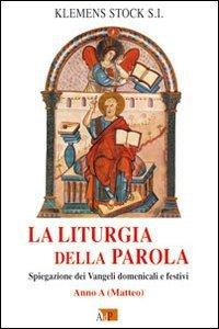 Copertina di 'La liturgia della parola. Spiegazione dei Vangeli domenicali e festivi. Anno A'