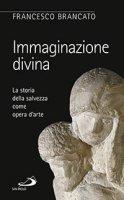 Immaginazione divina - Francesco Brancato