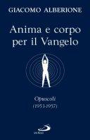 Anima e corpo per il vangelo. Opuscoli (1953-1957) - Alberione Giacomo