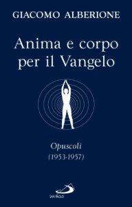 Copertina di 'Anima e corpo per il vangelo. Opuscoli (1953-1957)'
