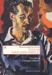 Copertina di 'Vita di Giovanni Pirelli. Tra cultura e impegno militante'