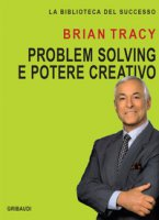 Problem solving e potere creativo - Tracy Brian