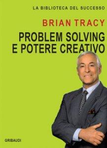 Copertina di 'Problem solving e potere creativo'