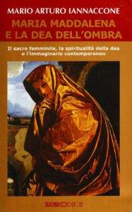 Copertina di 'Maria Maddalena e la dea dell'ombra. Il sacro femminile, la spiritualità della dea e l'immaginario contemporaneo'