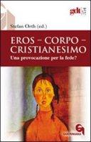 Eros, corpo, cristianesimo - Orth Stefan