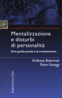 Mentalizzazione e disturbi di personalità. Una guida pratica al trattamento - Bateman Anthony, Fonagy Peter