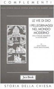 Copertina di 'Le vie di Dio. I pellegrinaggi nel mondo moderno. Dalla fine del Medioevo al XX secolo'