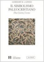 Il simbolismo paleocristiano - Ladner Gerhart Burian