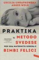 Praktika. Il metodo svedese per una maternità serena e bimbi felici - Chrapkowska Cecilia, Wold Agnes