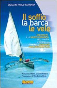 Copertina di 'Il soffio, la barca, le vele. I movimenti e le nuove comunità nella chiesa e cento risposte sulla comunità di Papa Giovanni XXIII'