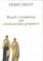 Regole e tradizioni del cristianesimo primitivo - Pierre Grelot