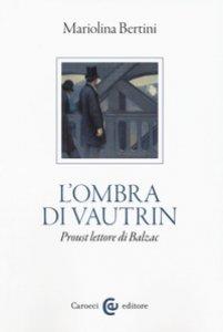 Copertina di 'L' ombra di Vautrin. Proust lettore di Balzac'