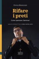 Rifare i preti. Come ripensare i Seminari Saggio introduttivo di Erio Castellucci - Enrico Brancozzi