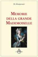 Memorie della grande mademoiselle - Montpensier Anne-Marie-Louise de