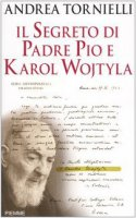 Il segreto di Padre Pio e Karol Wojtyla - Tornielli Andrea