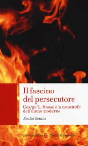 Copertina di 'Il fascino del persecutore. George L. Mosse e la catastrofe dell'uomo moderno'