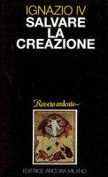 Salvare la creazione. Con tre saggi sull'incontro delle Chiese e delle religioni - Hazim Ignazio IV