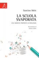 La scuola svaporata. Una modesta proposta di resilienza - Mele Santino