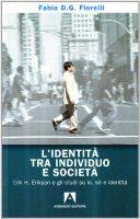L' identità tra individuo e società. Erik H. Erikson e gli studi su io, sé e identità - Fiorelli Fabio D.