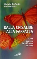 Dalla crisalide alla farfalla - Marinella Bonfantini, Marilena Motta