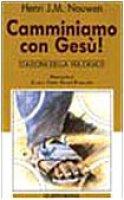 Camminiamo con Gesù! Stazioni della via crucis - Nouwen Henri J.