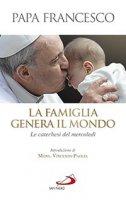 La famiglia genera il mondo - Papa Francesco