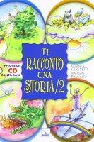 Ti racconto una storia 2 + CD musicale - Ceresetti Fiorenza