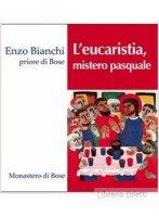 L'eucaristia, mistero pasquale - Enzo Bianchi