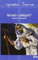 Nomadi o pellegrini? Sentieri di speranza - Sanna Ignazio