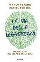 La via della leggerezza - Franco Berrino, Daniel Lumera