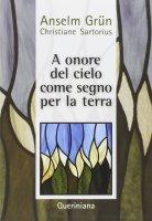 A onore del cielo - come segno per la terra - Grün Anselm, Sartorius Christiane