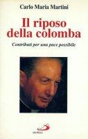 Il riposo della colomba. Contributi per una pace possibile - Martini Carlo M.