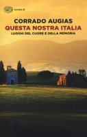 Questa nostra Italia. Luoghi del cuore e della memoria - Augias Corrado