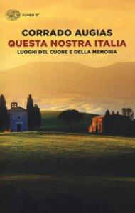 Copertina di 'Questa nostra Italia. Luoghi del cuore e della memoria'