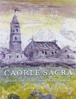 Caorle sacra. La cattedrale di Santo Stefano - Gusso Paolo F., Candiago Gandolfo Renata