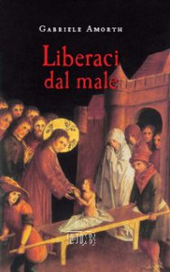Copertina di 'Liberaci dal male. Preghiere di liberazione e guarigione'