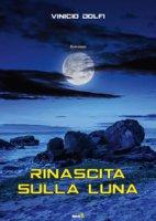 Rinascita sulla Luna - Dolfi Vinicio