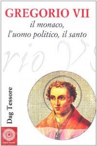 Copertina di 'Gregorio VII. Il monaco, l'uomo politico, il santo'