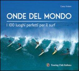 Copertina di 'Onde del mondo. I 100 luoghi perfetti per il surf. Ediz. illustrata'