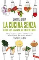 La cucina senza glutine, latte, uova, carne, sale, zucchero e nichel - Shamira Gatta
