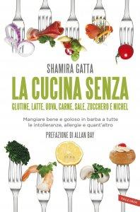 Copertina di 'La cucina senza glutine, latte, uova, carne, sale, zucchero e nichel'
