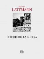 Colori della guerra. (I) - Silvana Lattmann