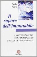 Il sapore dell'immutabile. La presenza di Dio nel cristianesimo e nelle grandi religioni - Porro Carlo